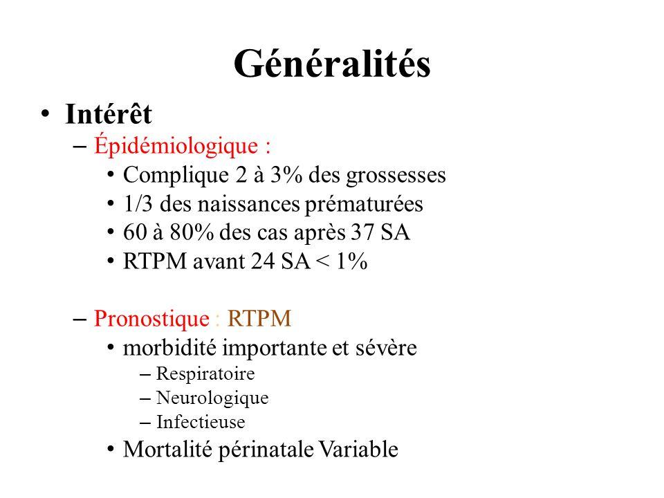 Généralités Intérêt –Épidémiologique : Complique 2 à 3% des grossesses 1/3 des naissances prématurées 60 à 80% des cas après 37 SA RTPM avant 24 SA <