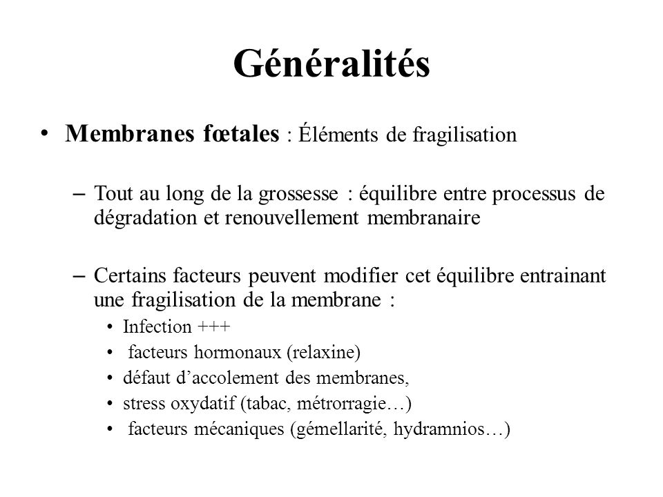 Généralités Membranes fœtales : Éléments de fragilisation –Tout au long de la grossesse : équilibre entre processus de dégradation et renouvellement m