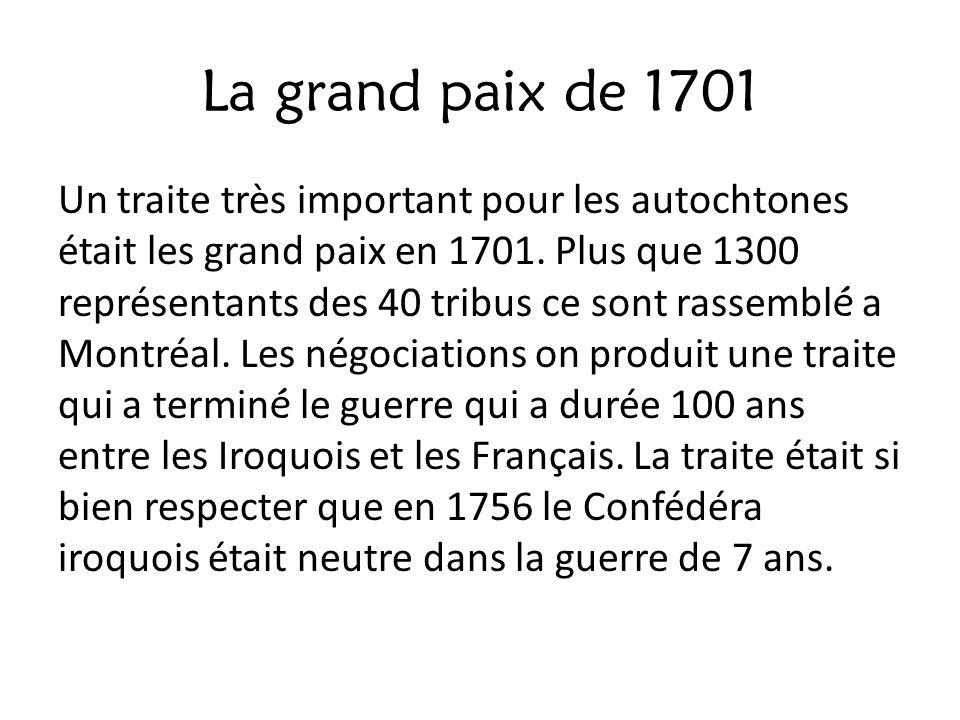 La grand paix de 1701 Un traite très important pour les autochtones était les grand paix en 1701. Plus que 1300 représentants des 40 tribus ce sont ra