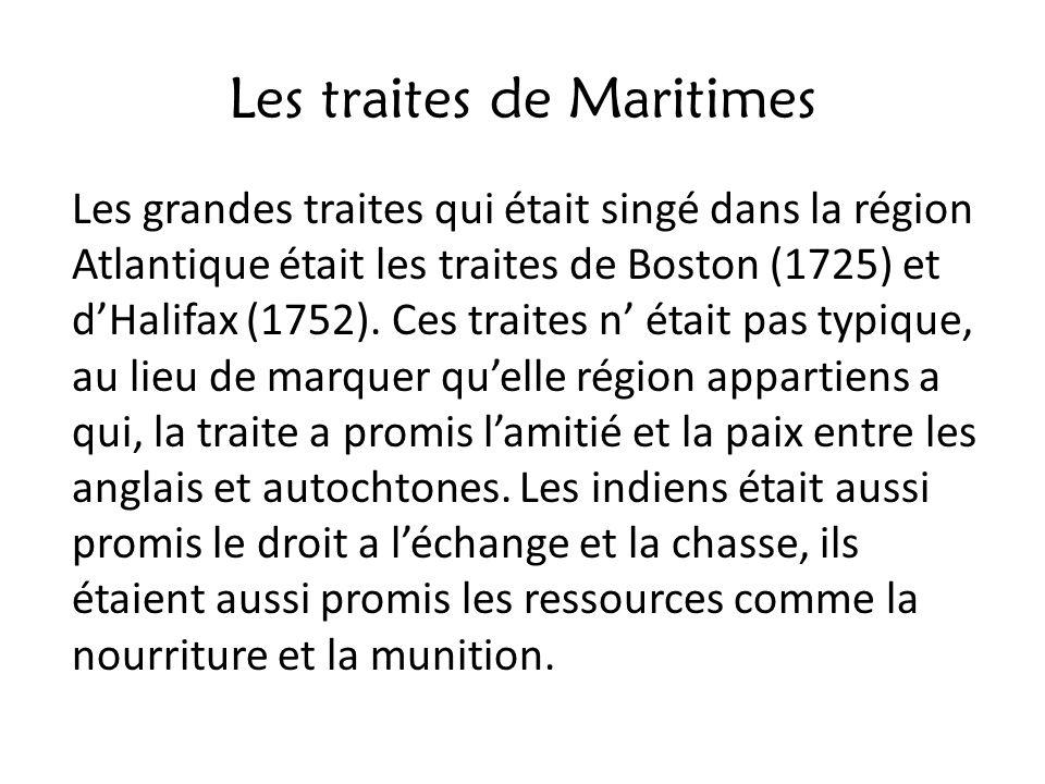Les traites de Maritimes Les grandes traites qui était singé dans la région Atlantique était les traites de Boston (1725) et dHalifax (1752). Ces trai