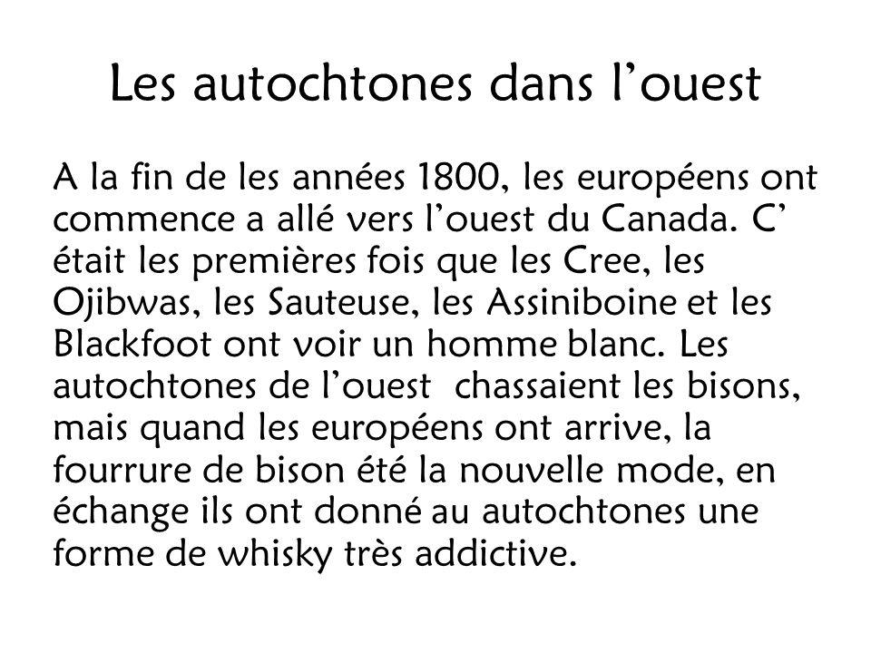 Les autochtones dans louest A la fin de les années 1800, les européens ont commence a allé vers louest du Canada. C était les premières fois que les C