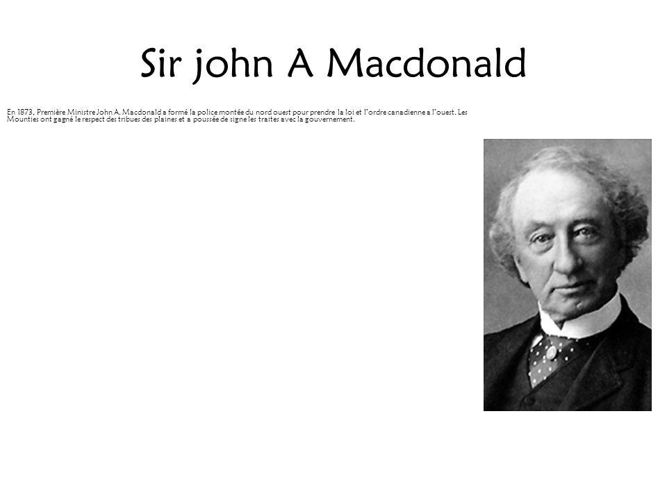 Sir john A Macdonald En 1873, Première Ministre John A. Macdonald a form é la police montée du nord ouest pour prendre la loi et lordre canadienne a l