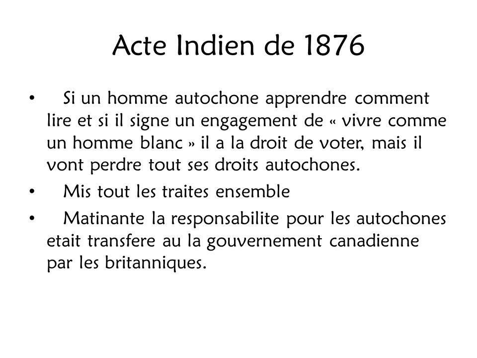 Acte Indien de 1876 Si un homme autochone apprendre comment lire et si il signe un engagement de « vivre comme un homme blanc » il a la droit de voter