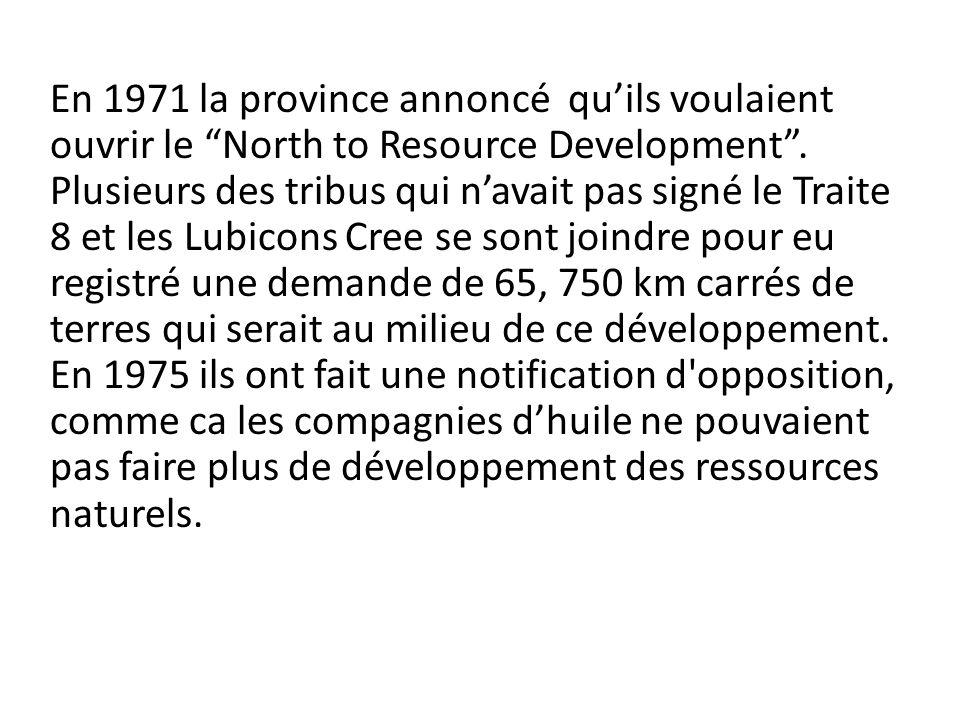 En 1971 la province annoncé quils voulaient ouvrir le North to Resource Development. Plusieurs des tribus qui navait pas signé le Traite 8 et les Lubi