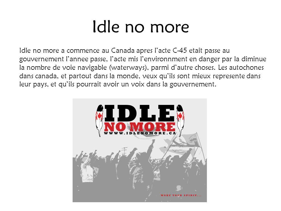Idle no more Idle no more a commence au Canada apres lacte C-45 etait passe au gouvernement lannee passe, lacte mis lenvironnment en danger par la dim
