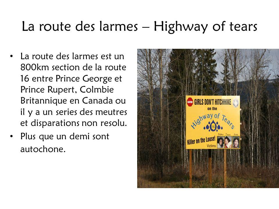 La route des larmes – Highway of tears La route des larmes est un 800km section de la route 16 entre Prince George et Prince Rupert, Colmbie Britanniq