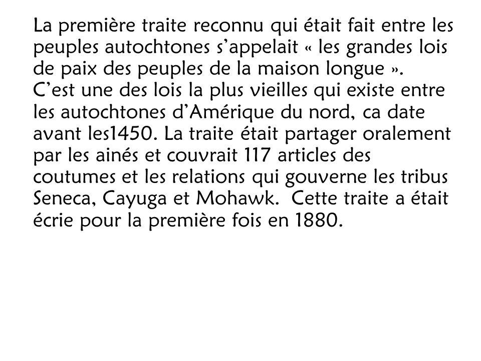 La première traite reconnu qui était fait entre les peuples autochtones sappelait « les grandes lois de paix des peuples de la maison longue ». Cest u