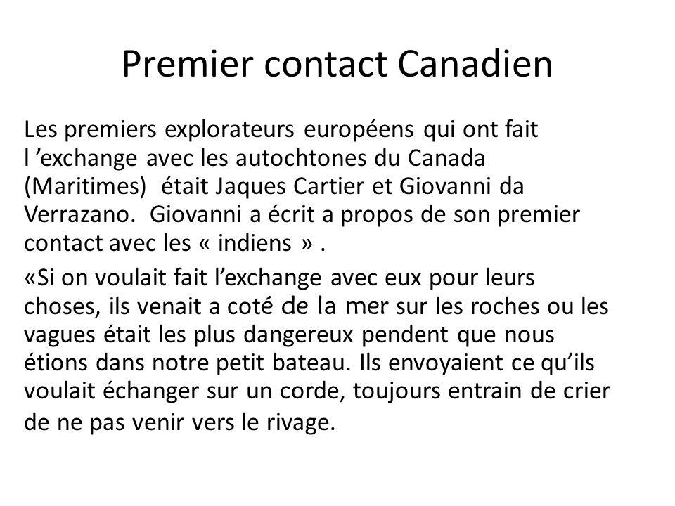 Premier contact Canadien Les premiers explorateurs européens qui ont fait l exchange avec les autochtones du Canada (Maritimes) était Jaques Cartier e