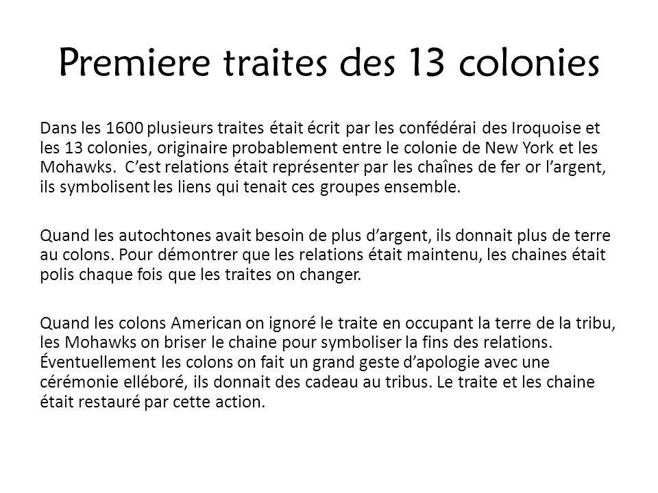 Premiere traites des 13 colonies Dans les 1600 plusieurs traites était écrit par les confédérai des Iroquoise et les 13 colonies, originaire probablem