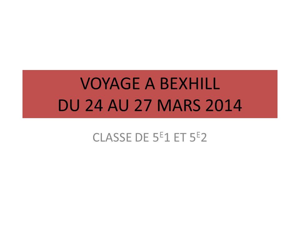 VOYAGE A BEXHILL DU 24 AU 27 MARS 2014 CLASSE DE 5 E 1 ET 5 E 2