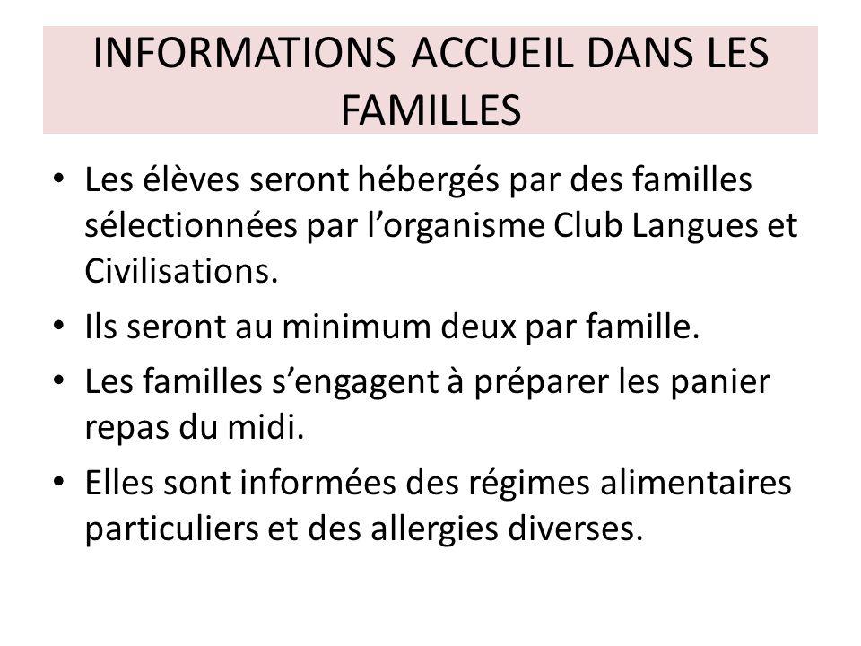 INFORMATIONS ACCUEIL DANS LES FAMILLES Les élèves seront hébergés par des familles sélectionnées par lorganisme Club Langues et Civilisations. Ils ser