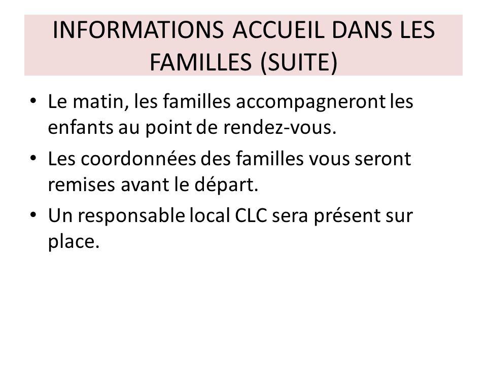 INFORMATIONS ACCUEIL DANS LES FAMILLES (SUITE) Le matin, les familles accompagneront les enfants au point de rendez-vous. Les coordonnées des familles