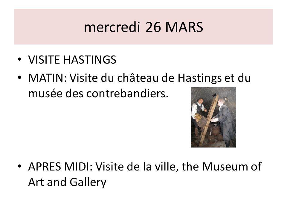 mercredi 26 MARS VISITE HASTINGS MATIN: Visite du château de Hastings et du musée des contrebandiers. APRES MIDI: Visite de la ville, the Museum of Ar