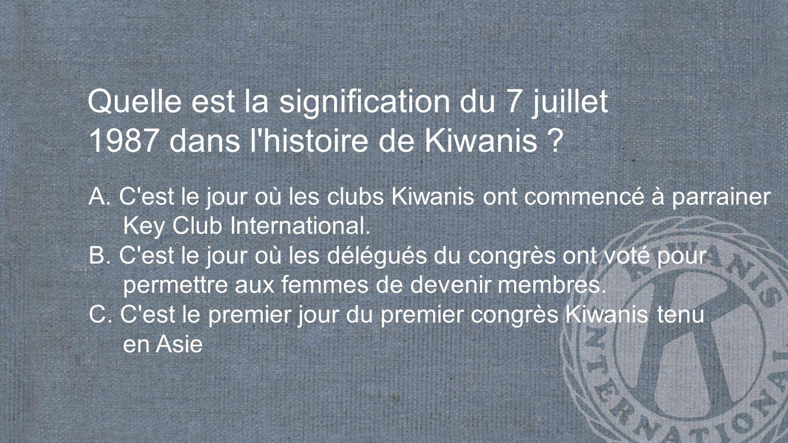 Quelle est la signification du 7 juillet 1987 dans l histoire de Kiwanis .