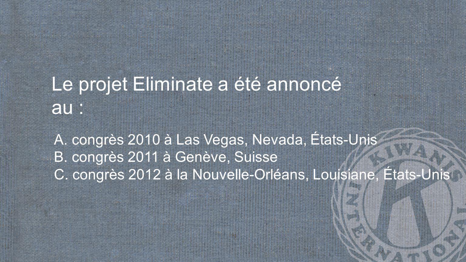 Le projet Eliminate a été annoncé au : A. congrès 2010 à Las Vegas, Nevada, États-Unis B.