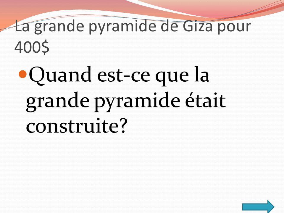 La grande pyramide de Giza pour 400$ Quand est-ce que la grande pyramide était construite?