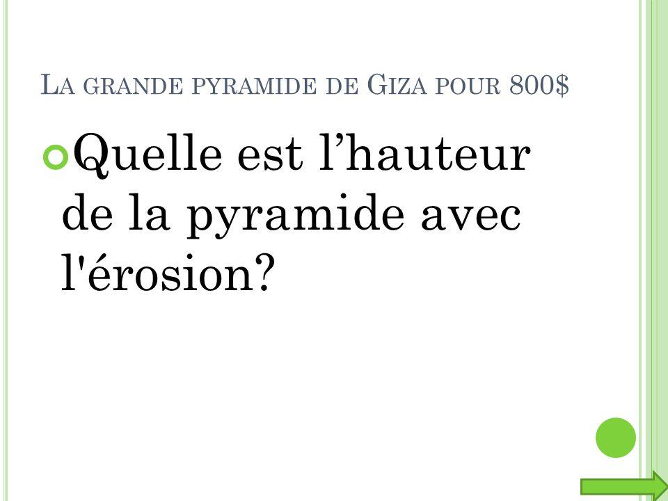 L A GRANDE PYRAMIDE DE G IZA POUR 800$ Quelle est lhauteur de la pyramide avec l'érosion?