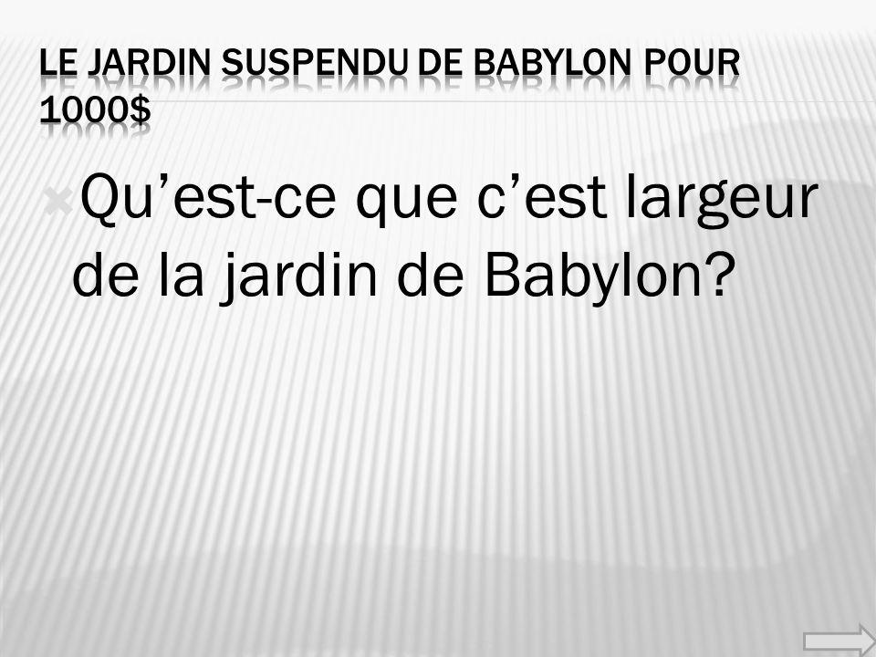 Quest-ce que cest largeur de la jardin de Babylon?
