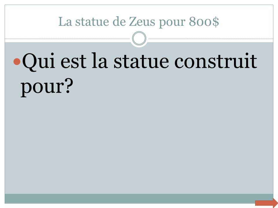 La statue de Zeus pour 800$ Qui est la statue construit pour?