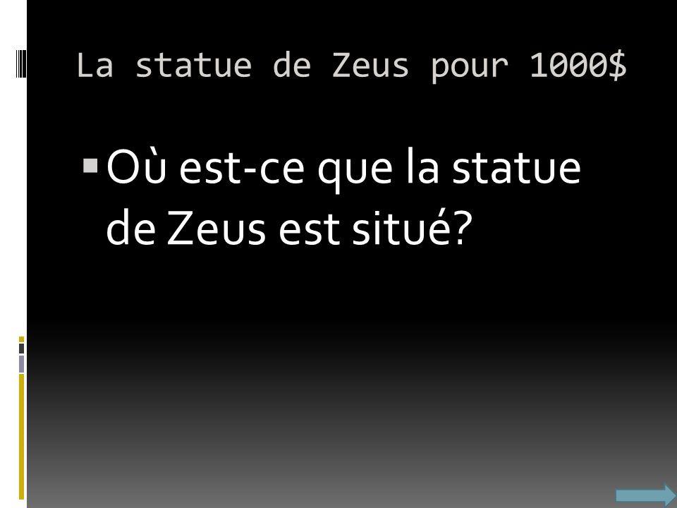 La statue de Zeus pour 1000$ Où est-ce que la statue de Zeus est situé?