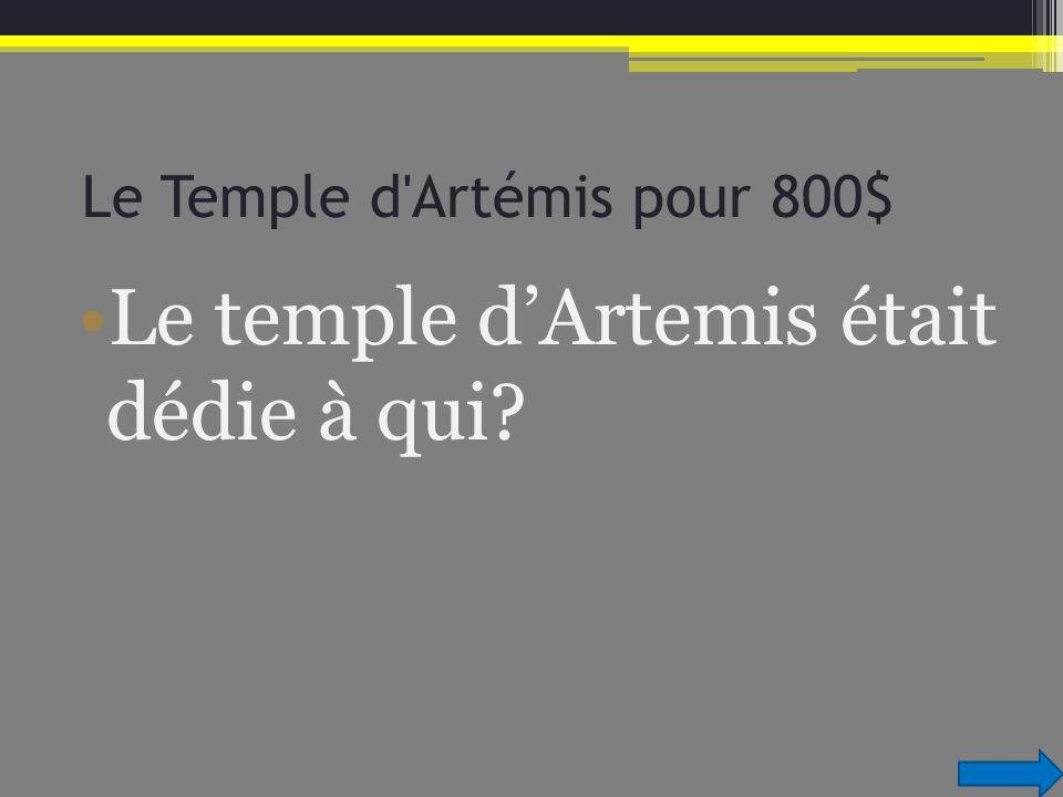 Le Temple d'Artémis pour 800$ Le temple dArtemis était dédie à qui?