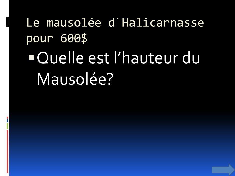 Le mausolée d`Halicarnasse pour 600$ Quelle est lhauteur du Mausolée?