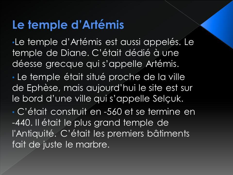 Le temple dArtémis est aussi appelés. Le temple de Diane. Cétait dédié à une déesse grecque qui sappelle Artémis. Le temple était situé proche de la v