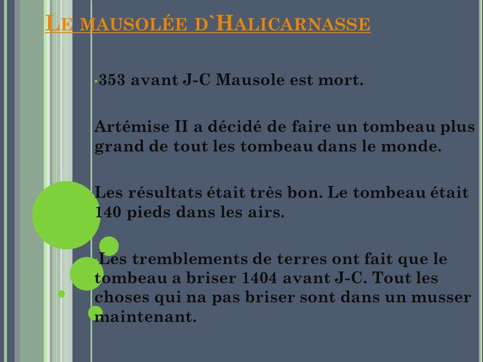 L E MAUSOLÉE D `H ALICARNASSE 353 avant J-C Mausole est mort. Artémise II a décidé de faire un tombeau plus grand de tout les tombeau dans le monde. L