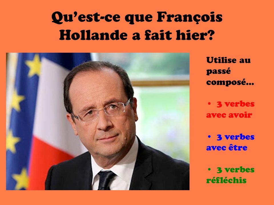 Quest-ce que François Hollande a fait hier? Utilise au passé composé… 3 verbes avec avoir 3 verbes avec être 3 verbes réfléchis