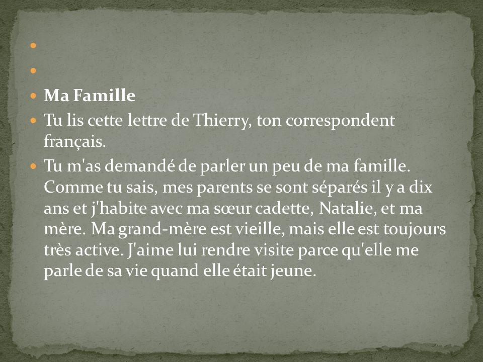 Ma Famille Tu lis cette lettre de Thierry, ton correspondent français. Tu m'as demandé de parler un peu de ma famille. Comme tu sais, mes parents se s