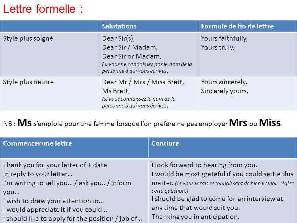 Lettre formelle : SalutationsFormule de fin de lettre Style plus soignéDear Sir(s), Dear Sir / Madam, Dear Sir or Madam, (si vous ne connaissez pas le