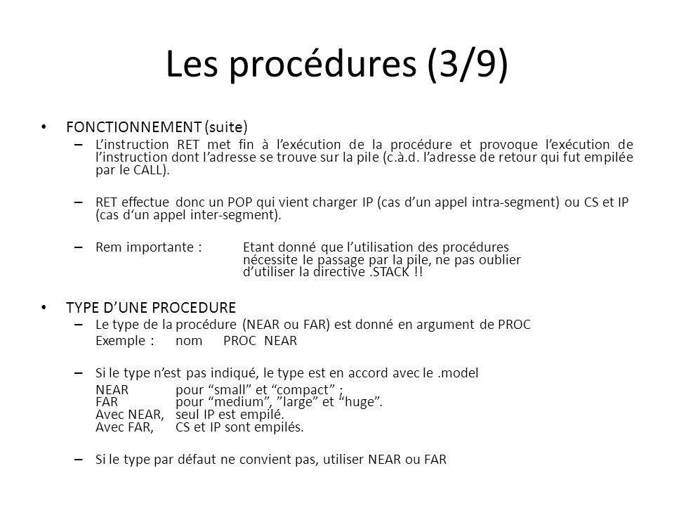 Les procédures (3/9) FONCTIONNEMENT (suite) – Linstruction RET met fin à lexécution de la procédure et provoque lexécution de linstruction dont ladresse se trouve sur la pile (c.à.d.