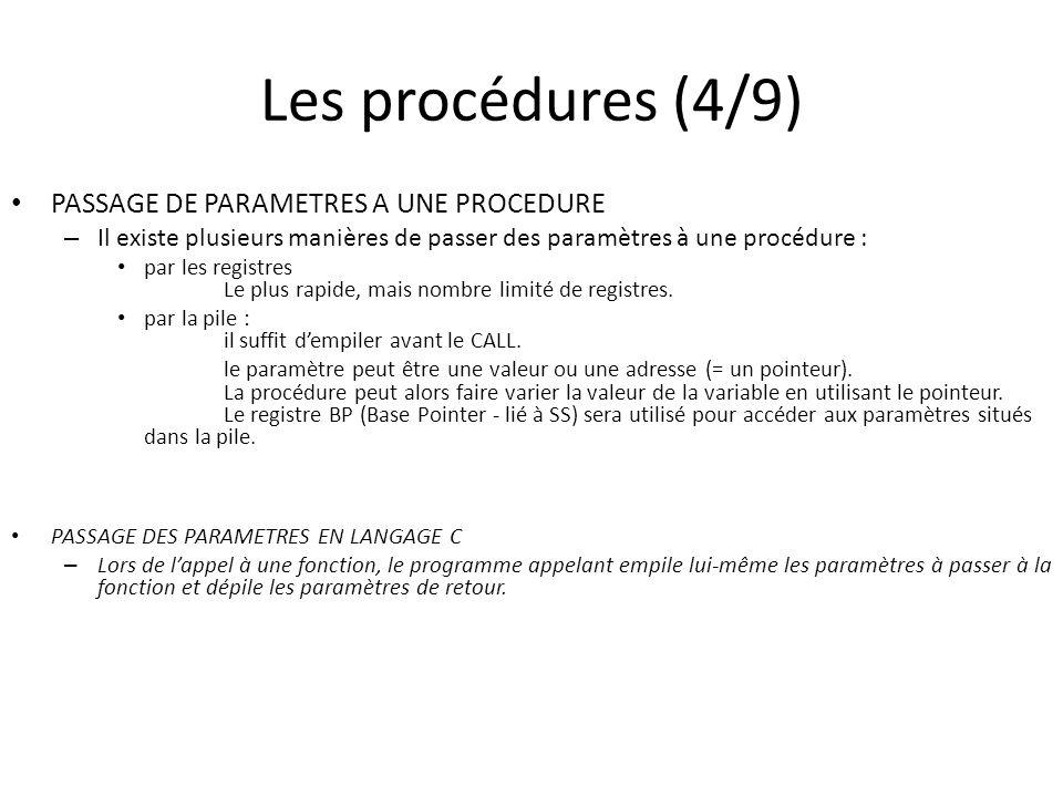 Les procédures (4/9) PASSAGE DE PARAMETRES A UNE PROCEDURE – Il existe plusieurs manières de passer des paramètres à une procédure : par les registres Le plus rapide, mais nombre limité de registres.