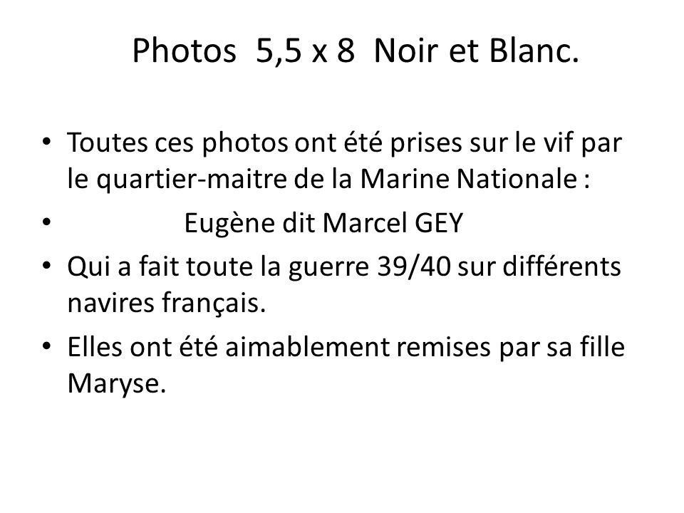 Photos 5,5 x 8 Noir et Blanc. Toutes ces photos ont été prises sur le vif par le quartier-maitre de la Marine Nationale : Eugène dit Marcel GEY Qui a
