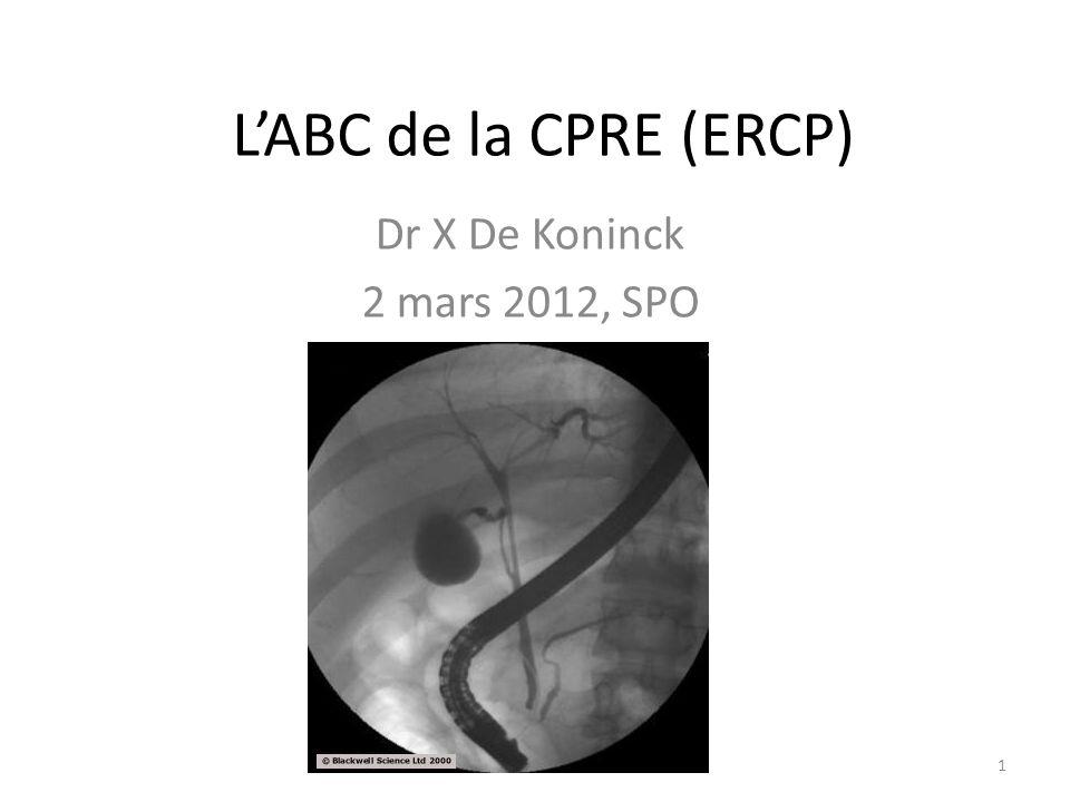 LABC de la CPRE (ERCP) Dr X De Koninck 2 mars 2012, SPO 1