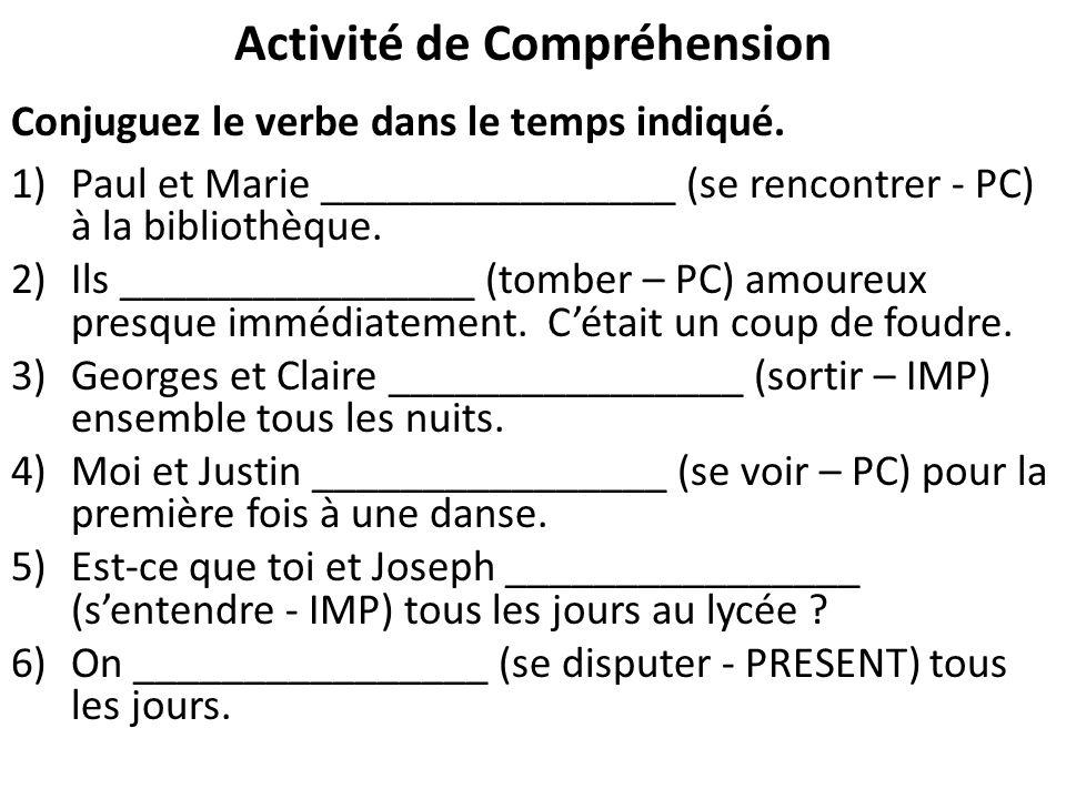 Activité de Compréhension Conjuguez le verbe dans le temps indiqué. 1)Paul et Marie ________________ (se rencontrer - PC) à la bibliothèque. 2)Ils ___