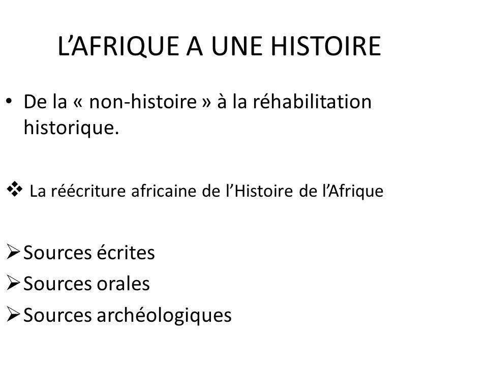 LAFRIQUE A UNE HISTOIRE De la « non-histoire » à la réhabilitation historique.
