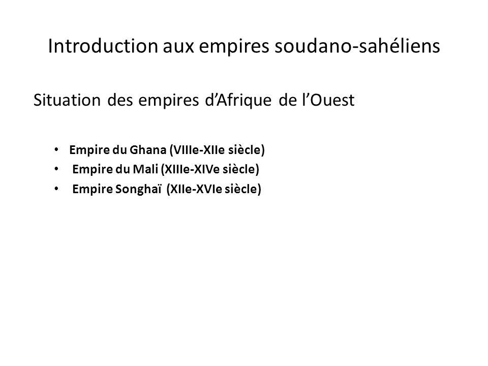 Introduction aux empires soudano-sahéliens Situation des empires dAfrique de lOuest Empire du Ghana (VIIIe-XIIe siècle) Empire du Mali (XIIIe-XIVe siècle) Empire Songhaï (XIIe-XVIe siècle)
