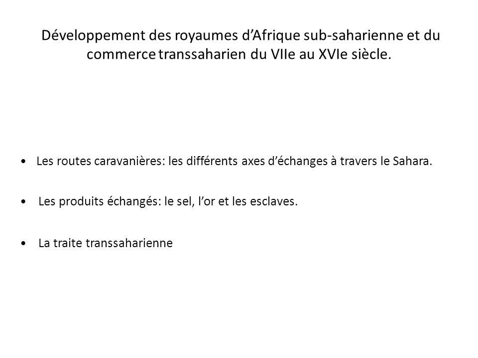 Développement des royaumes dAfrique sub-saharienne et du commerce transsaharien du VIIe au XVIe siècle.