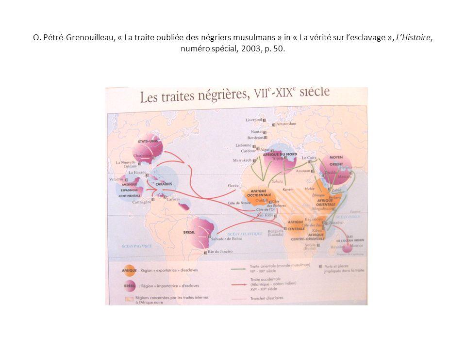 O. Pétré-Grenouilleau, « La traite oubliée des négriers musulmans » in « La vérité sur lesclavage », LHistoire, numéro spécial, 2003, p. 50.