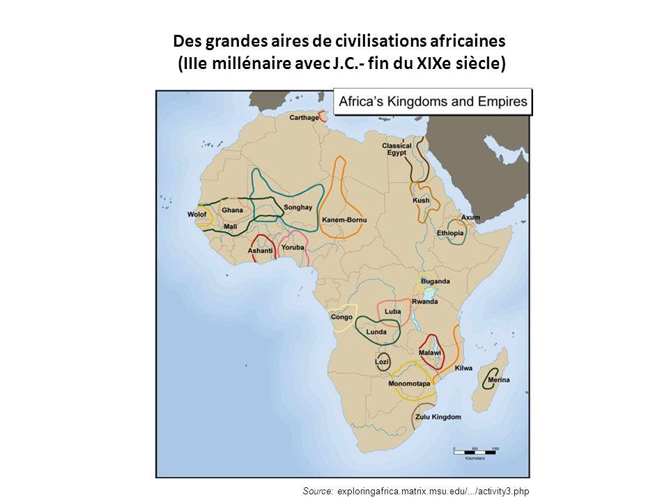 Source: exploringafrica.matrix.msu.edu/.../activity3.php Des grandes aires de civilisations africaines (IIIe millénaire avec J.C.- fin du XIXe siècle)