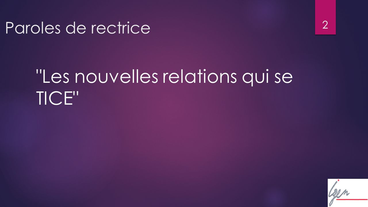 2 Paroles de rectrice Les nouvelles relations qui se TICE