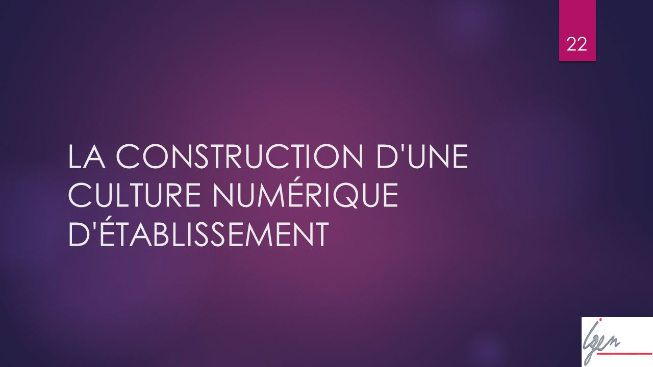 22 LA CONSTRUCTION D UNE CULTURE NUMÉRIQUE D ÉTABLISSEMENT