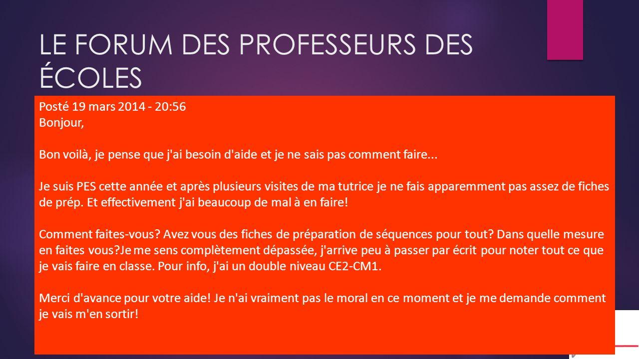 LE FORUM DES PROFESSEURS DES ÉCOLES Posté 19 mars 2014 - 20:56 Bonjour, Bon voilà, je pense que j ai besoin d aide et je ne sais pas comment faire...