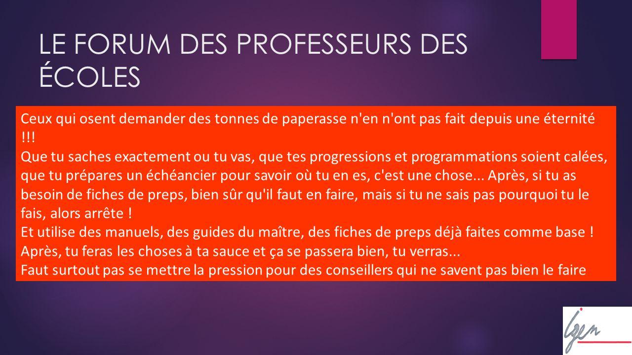 LE FORUM DES PROFESSEURS DES ÉCOLES Ceux qui osent demander des tonnes de paperasse n en n ont pas fait depuis une éternité !!.