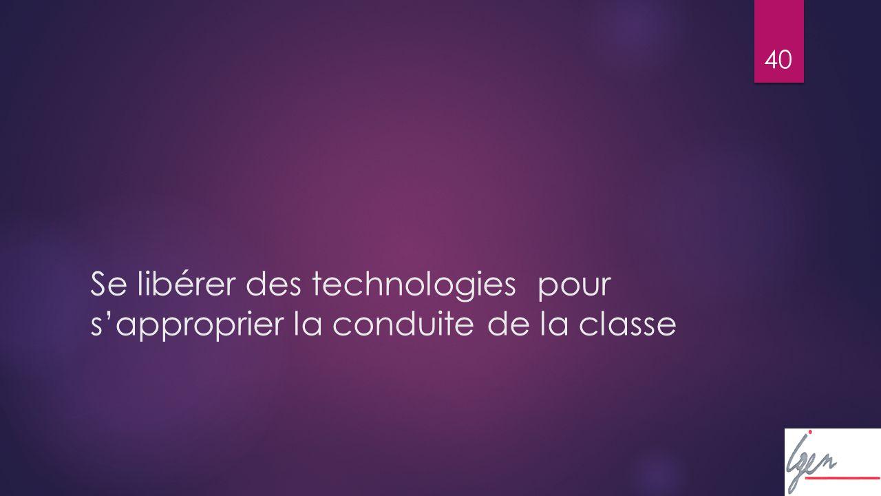 40 Se libérer des technologies pour sapproprier la conduite de la classe