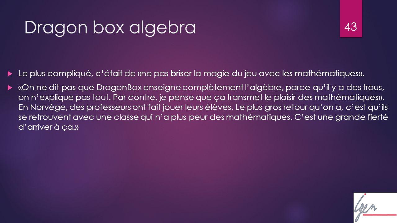 43 Dragon box algebra Le plus compliqué, cétait de «ne pas briser la magie du jeu avec les mathématiques».
