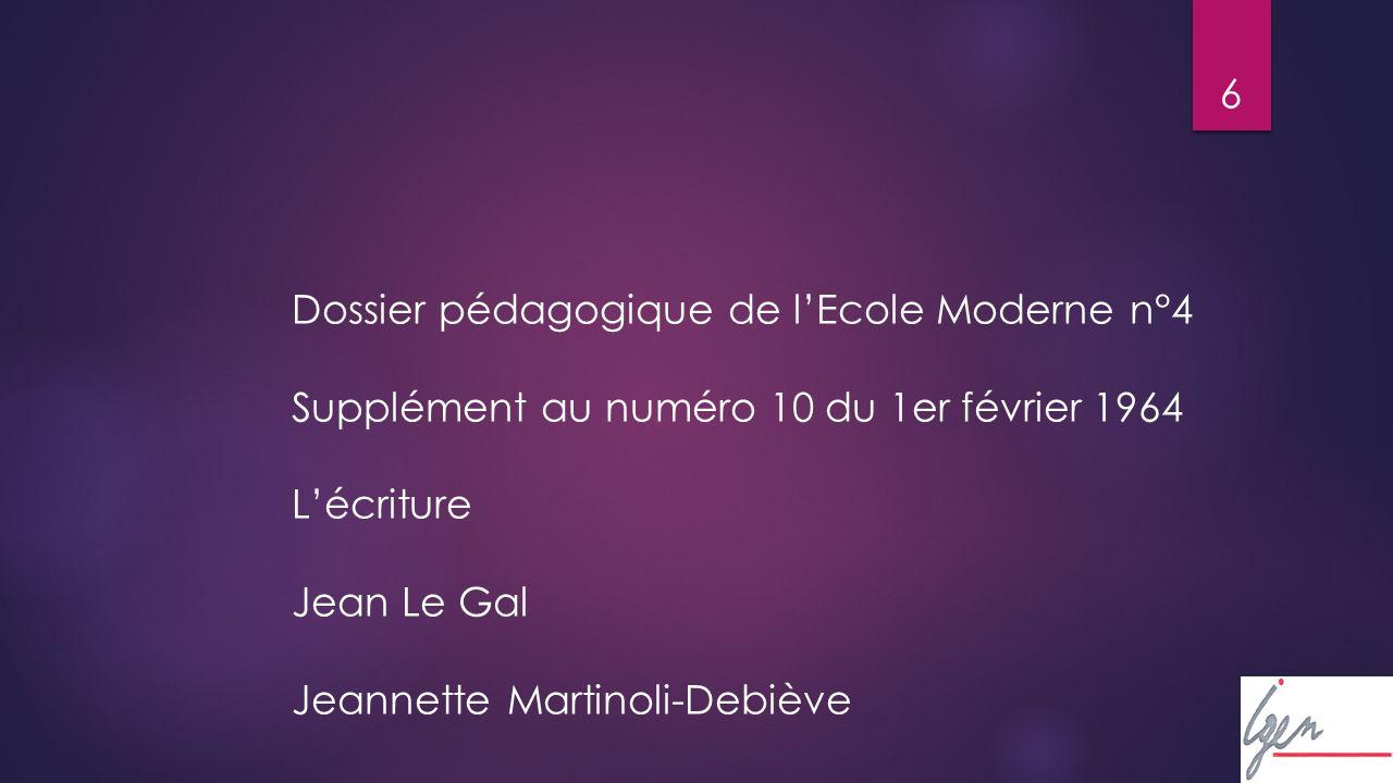 6 Dossier pédagogique de lEcole Moderne n°4 Supplément au numéro 10 du 1er février 1964 Lécriture Jean Le Gal Jeannette Martinoli-Debiève