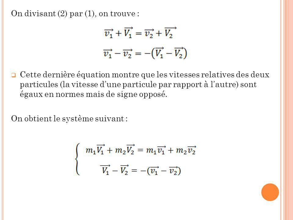 On divisant (2) par (1), on trouve : Cette dernière équation montre que les vitesses relatives des deux particules (la vitesse dune particule par rapp