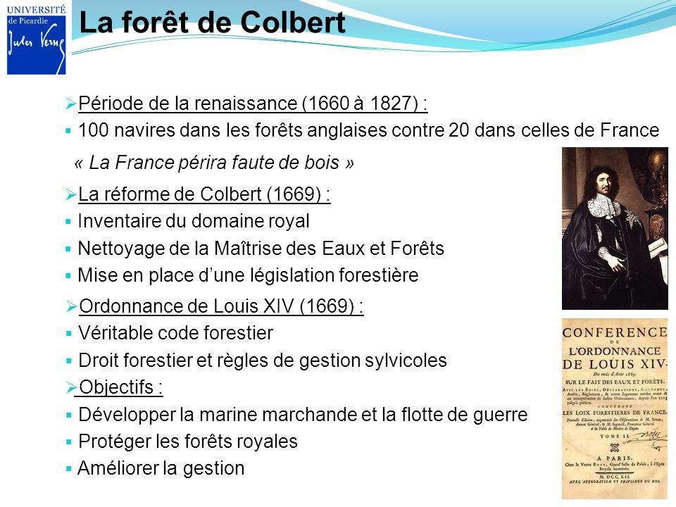 La forêt de Colbert Période de la renaissance (1660 à 1827) : 100 navires dans les forêts anglaises contre 20 dans celles de France « La France périra